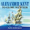 To Glory We Steer Audiobook by Alexander Kent Narrated by Michael Jayston