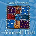 Giving to Yourself First Speech by Iyanla Vanzant Narrated by Iyanla Vanzant