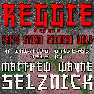 Reggie vs. Kaiju Storm Chimera Wolf Audiobook