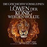 Die Geschichte vom kleinen Löwen der König werden wollte | Thomas Tippner