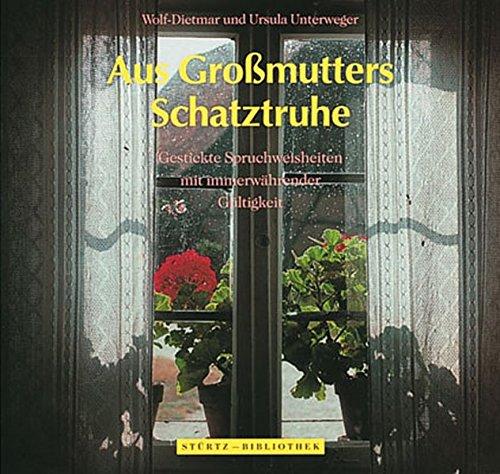 Aus Grossmutters Schatztruhe: Gestickte Spruchweisheiten mit immerwährender Gültigkeit (Stürtz Bibliothek)