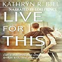 Live for This Audiobook by Kathryn R. Biel Narrated by Lori Prince