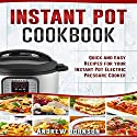 Instant Pot Cookbook: Quick and Easy Recipes for Your Instant Pot Electric Pressure Cooker Audiobook by Andrew Johnson Narrated by Steve James