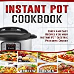 Instant Pot Cookbook: Quick and Easy Recipes for Your Instant Pot Electric Pressure Cooker | Andrew Johnson