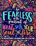 img - for An Inspirational Colouring Book For Everyone: Be Fearless In The Pursuit Of What Sets Your Soul On Fire: A Unique, Antistress Coloring Gift for Men, ... Relief, Relaxation & Mindful Meditation) book / textbook / text book