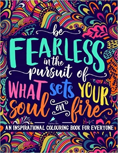 Amazon An Inspirational Colouring Book For Everyone Be Fearless In The Pursuit Of What Sets Your Soul On Fire A Unique Antistress Coloring Gift