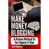 Make Money Blogging: A Proven Method to 6 Figures A Year (English Edition)