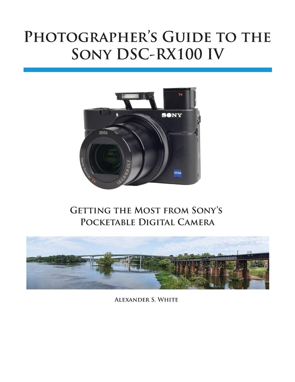 Photographer S Guide To The Sony Dsc Rx100 Iv White Alexander S Fremdsprachige Bücher