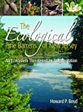 The Ecological Pine Barrens of New Jersey, Howard P. Boyd, 0937548693