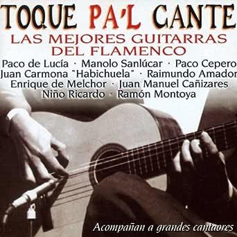 Toque Pal Cante : Las Mejores Guitarras del Flamenco (Acompañan a ...