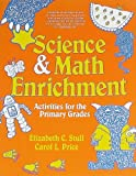 Science and Math Enrichment Activities for the Primary Grades, Elizabeth C. Stull and Carol Price, 0876287461