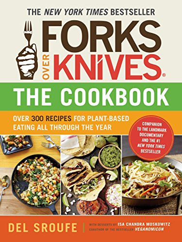 (Forks Over Knives-The Cookbook: Over 300 Recipes for Plant-Based Eating All Through the Year)