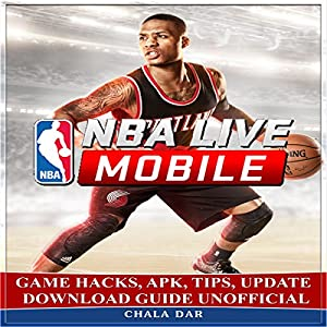 NBA Live Mobile Game Hacks, APK, Tips, Update Download Guide Unofficial Audiobook