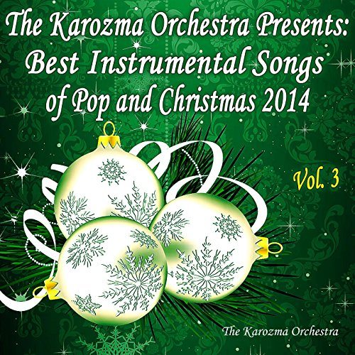 the karozma orchestra presents best instrumental songs of pop and christmas 2014 vol 3 by the. Black Bedroom Furniture Sets. Home Design Ideas
