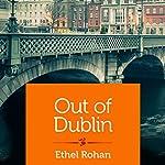 Out of Dublin   Ethel Rohan