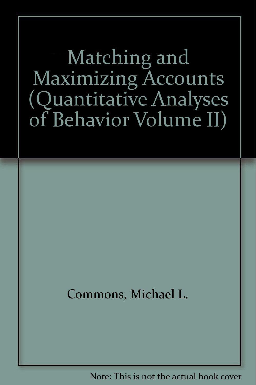 Matching and Maximizing Accounts (Quantitative Analyses of Behavior Volume II)
