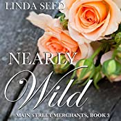 Nearly Wild: Main Street Merchants, Book 3 | Linda Seed