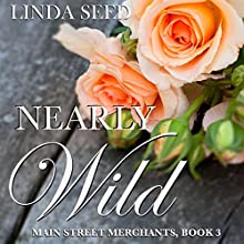 Nearly Wild: Main Street Merchants, Book 3 Audiobook by Linda Seed Narrated by Avie Paige