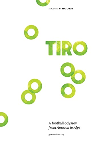 Tiro: A Football Odyssey from Amazon to Alps