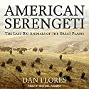 American Serengeti: The Last Big Animals of the Great Plains Audiobook by Dan Flores Narrated by Michael Kramer