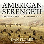 American Serengeti: The Last Big Animals of the Great Plains | Dan Flores