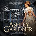 The Hanover Square Affair : Captain Lacey Regency Mysteries Audiobook by Ashley Gardner, Jennifer Ashley Narrated by James Gillies