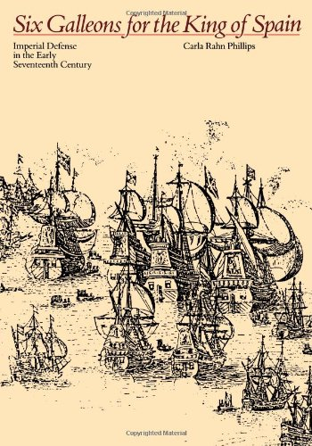 Six Galleons for the King of Spain: Imperial Defense in the Early Seventeenth Century (Softshell Books) ()