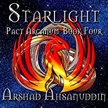Starlight: Pact Arcanum, Book 4 Audiobook by Arshad Ahsanuddin Narrated by Greg Tremblay