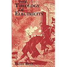 The Theology of Electricity : On the Encounter and Explanation of Theology and Science in the 17th and 18th Centuries (Princeton Theological Monograph Series)