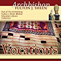 Vocations Audiobook by Fulton J Sheen Narrated by Fulton J Sheen