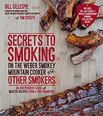 Secrets to Smoking on the Weber Smokey Mountain Cooker and Other Smokers: An Independent Guide with Master Recipes from a BBQ Champion