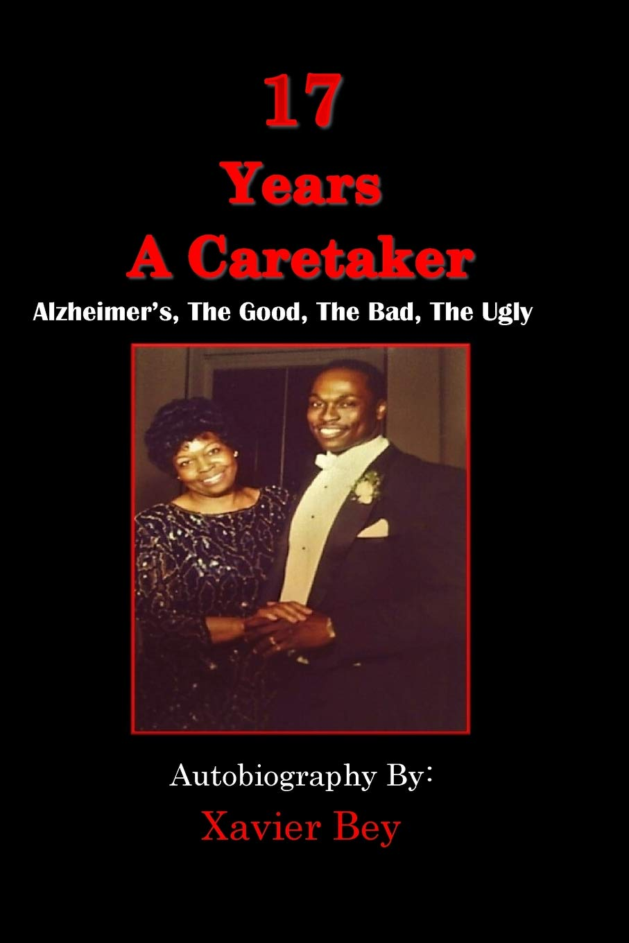 Download 17 Years a Caretaker:  Alzheimers, The Good, The Bad, The Ugly pdf epub