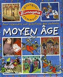 Le Moyen Age : Pour répondre aux questions des enfants