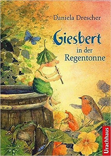 Daniela Drescher - Giesbert in der Regentonne