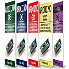 Arduino Books: 5 Books in 1: Beginner's Guide + Tips and Tricks + Simple and Effective Strategies + Best Practices & Advanced Strategies Audiobook by Daniel Jones Narrated by William Bahl