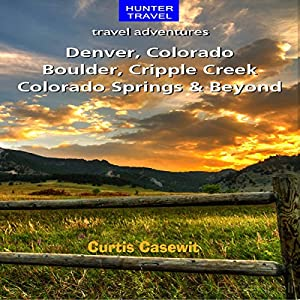 Denver, Colorado Springs, Boulder, Ft. Collins, Cripple Creek, & Beyond Audiobook