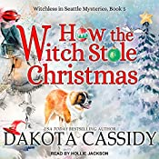 How the Witch Stole Christmas: Witchless in Seattle Series, Book 5 | Dakota Cassidy