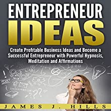 Entrepreneur Ideas Audiobook by James J. Hills Narrated by Jason Kappus