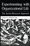 Experimenting with Organizational Life : The Action Research Approach, , 1461342643