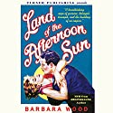 Land of the Afternoon Sun Audiobook by Barbara Wood Narrated by Mia Gaskin