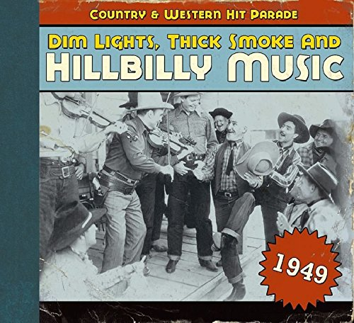 Dim Lights, Thick Smoke & Hillbilly Music: Country & Western Hit Parade 1949