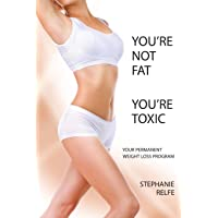 You're Not Fat You're Toxic, Your Permanent Weight Loss Program