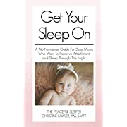 Get Your Sleep On: A no-nonsense guide for busy moms who want to preserve attachment AND sleep through the night