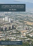 Citizens' Participation in Urban Planning and Development in Iran (Design and the Built Environment)