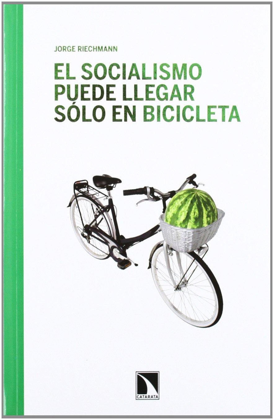 El socialismo puede llegar sólo en bicicleta: Ensayos ...