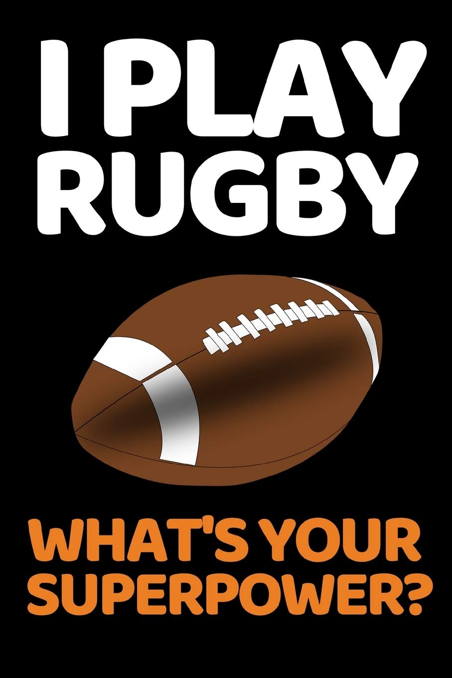 I Play Rugby What S Your Super Power Funny Rugby Notebook Journal 6 X 9 Rugby Players Gifts For Birthday Or Christmas Biveinis Paulius 9781699762837 Amazon Com Books