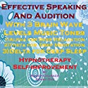 Effective Speaking & Audition with Three Brainwave Music Recordings: Alpha, Theta, Delta for Three Different Sessions Speech by Randy Charach, Sunny Oye Narrated by Randy Charach