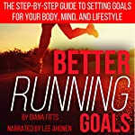 Better Running Goals: The Step-by-Step Guide to Setting Goals for Your Body, Mind, and Lifestyle | Diana Fitts
