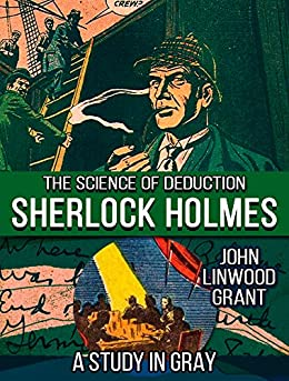 A Study in Grey (Sherlock Holmes: The Science of Deduction Book 4) by [Grant, John Linwood]