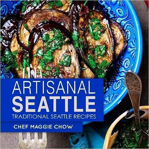 Download artisanal seattle traditional seattle recipes by chef download artisanal seattle traditional seattle recipes by chef maggie chow pdf forumfinder Choice Image